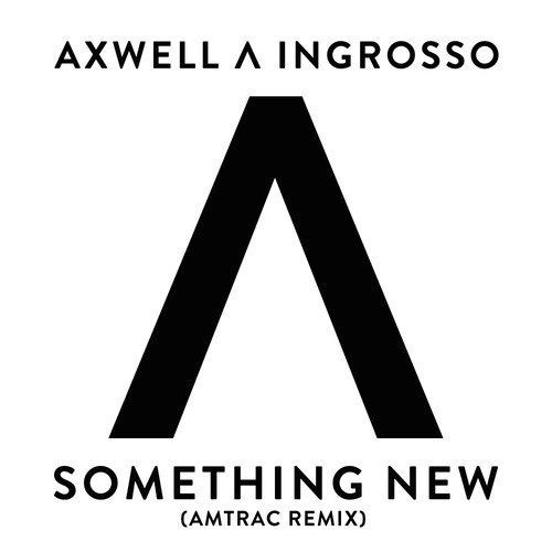 timeless design 29f72 3171c Axwell Λ Ingrosso – Something New (Amtrac Remix ...