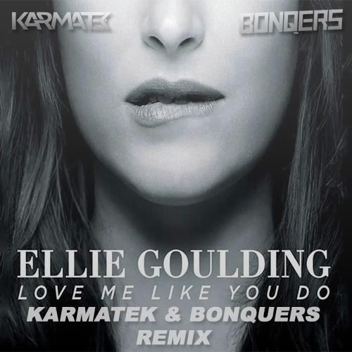 Ellie Goulding – Love Me Like You Do (Karmatek & BONQERS ...