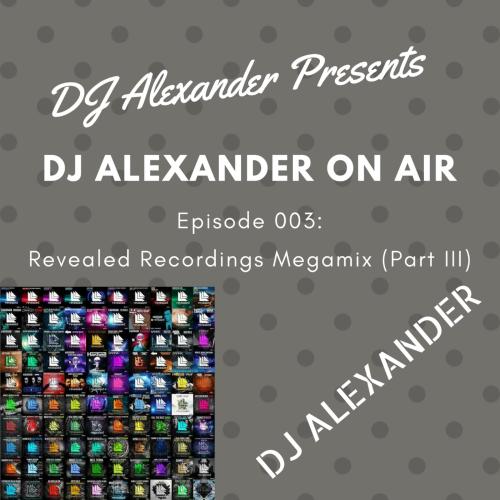 DJ Alexander On Air 003: Revealed Recordings Megamix (Part III